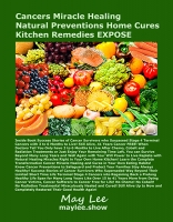 Cancers Miracle Cures and Preventions Natural Home Kitchen Remedies Expose